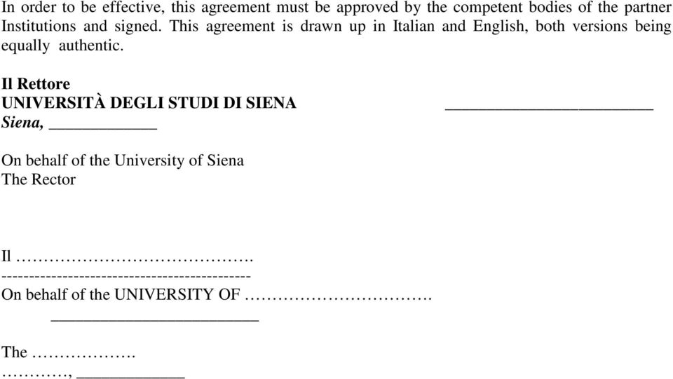This agreement is drawn up in Italian and English, both versions being equally authentic.