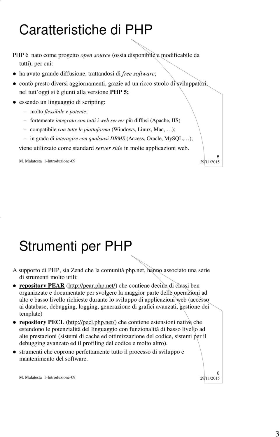 i web server più diffusi (Apache, IIS) compatibile con tutte le piattaforma (Windows, Linux, Mac, ); in grado di interagire con qualsiasi DBMS (Access, Oracle, MySQL, ); viene utilizzato come