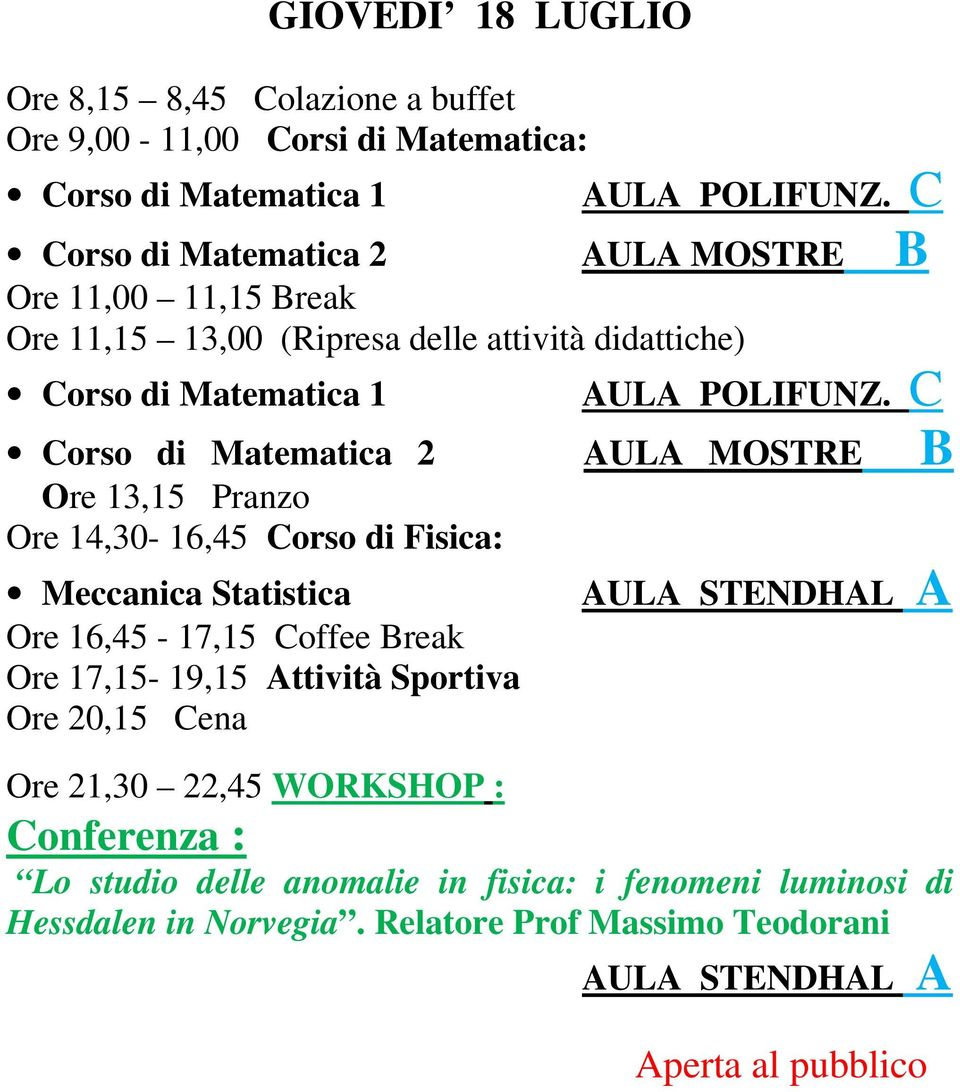 Fisica: Meccanica Statistica Ore 16,45-17,15 Coffee Break Ore 17,15-19,15 Attività Sportiva Ore 21,30 22,45 WORKSHOP :