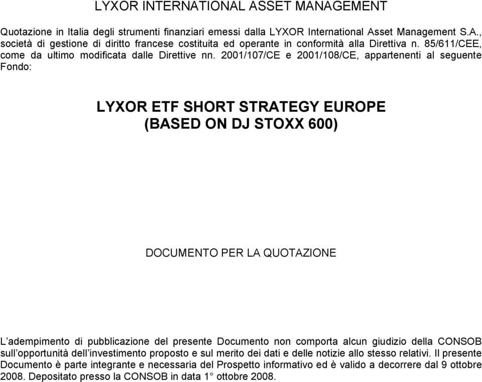 2001/107/CE e 2001/108/CE, appartenenti al seguente Fondo: LYXOR ETF SHORT STRATEGY EUROPE (BASED ON DJ STOXX 600) DOCUMENTO PER LA QUOTAZIONE L adempimento di pubblicazione del presente Documento