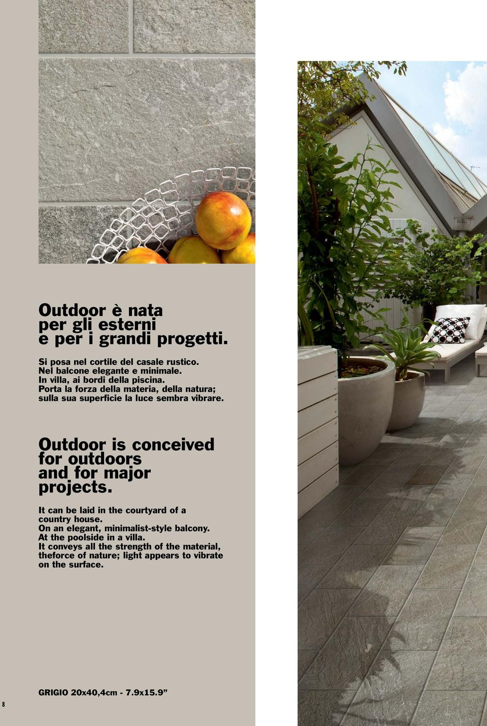 Outdoor is conceived for outdoors and for major projects. It can be laid in the courtyard of a country house.