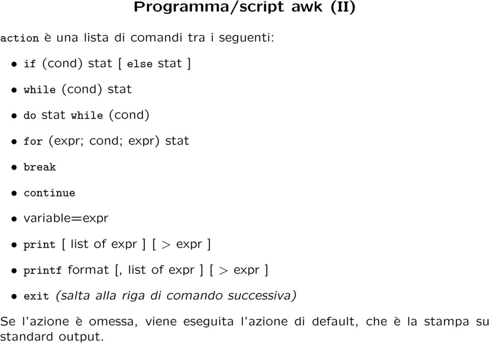[ list of expr ] [ > expr ] printf format [, list of expr ] [ > expr ] exit (salta alla riga di