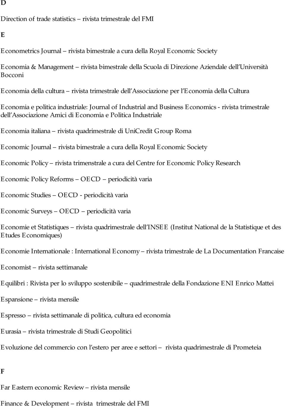 Business Economics - rivista trimestrale dell Associazione Amici di Economia e Politica Industriale Economia italiana rivista quadrimestrale di UniCredit Group Roma Economic Journal rivista