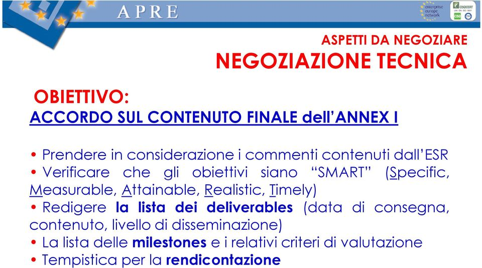 Attainable, Realistic, Timely) Redigere la lista dei deliverables (data di consegna, contenuto, livello di