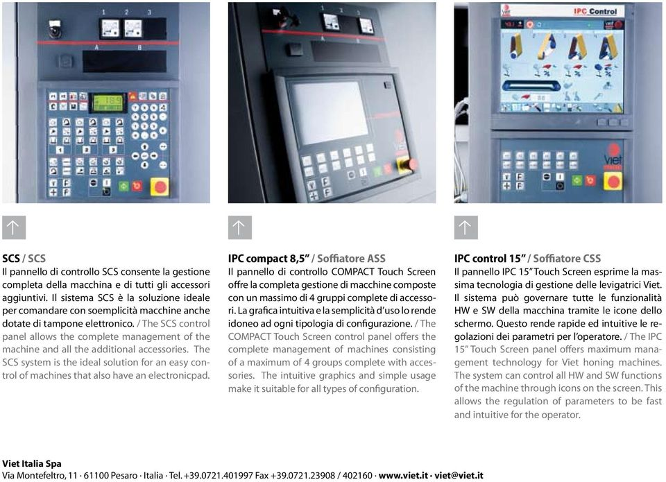 / The SCS control panel allows the complete management of the machine and all the additional accessories.
