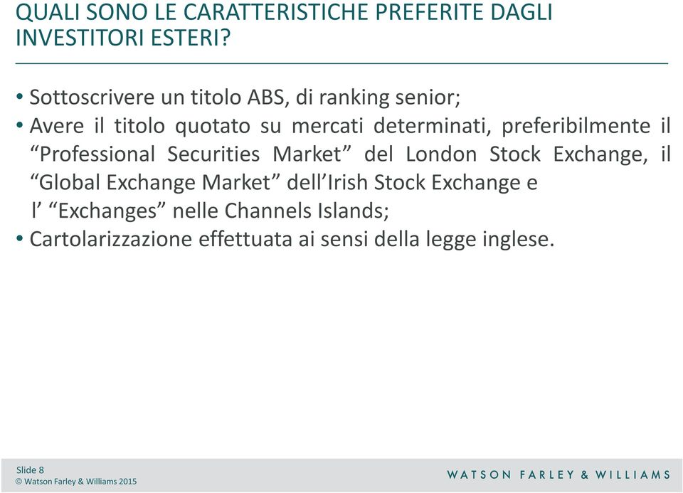 preferibilmente il Professional Securities Market del London Stock Exchange, il Global Exchange
