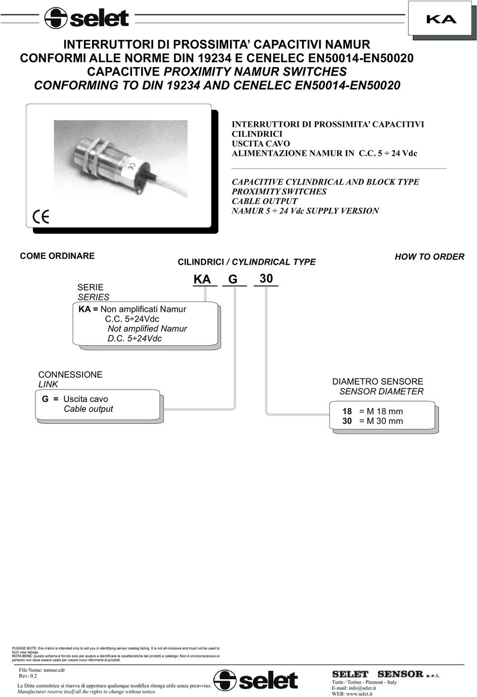 C. 5 24Vdc Not amplified Namur D.C. 5 24Vdc CILINDRICI / CYLINDRICAL TYPE KA G 30 HOW TO ORDER CONNESSIONE LINK G = Uscita cavo Cable output DIAMETRO SENSORE SENSOR DIAMETER 18 30 =M18mm =M30mm
