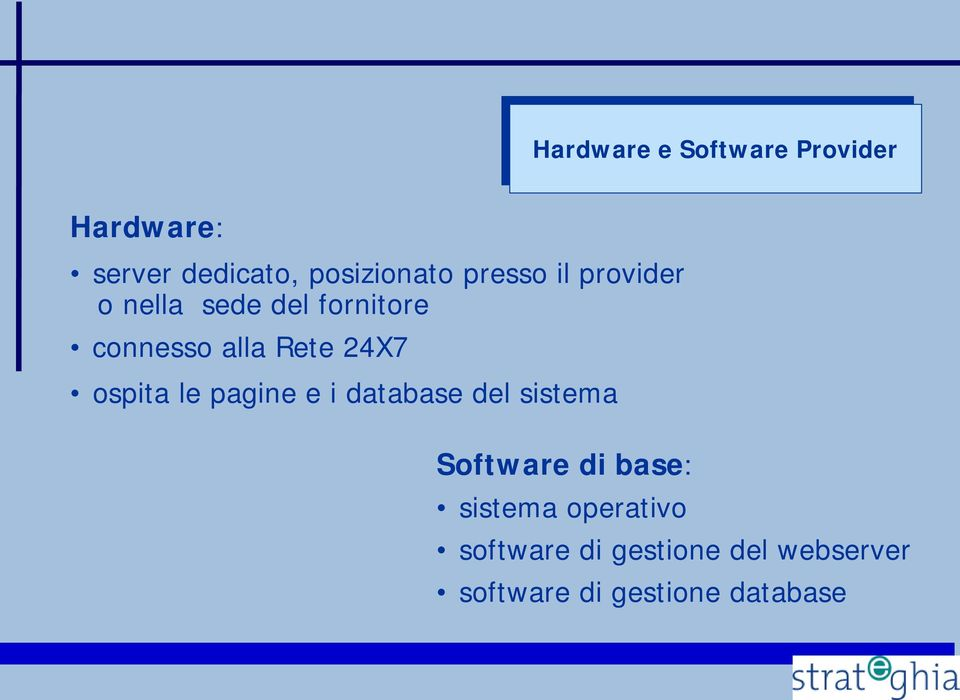 alla Rete 24X7 ospita le pagine e i database del sistema Software di base:
