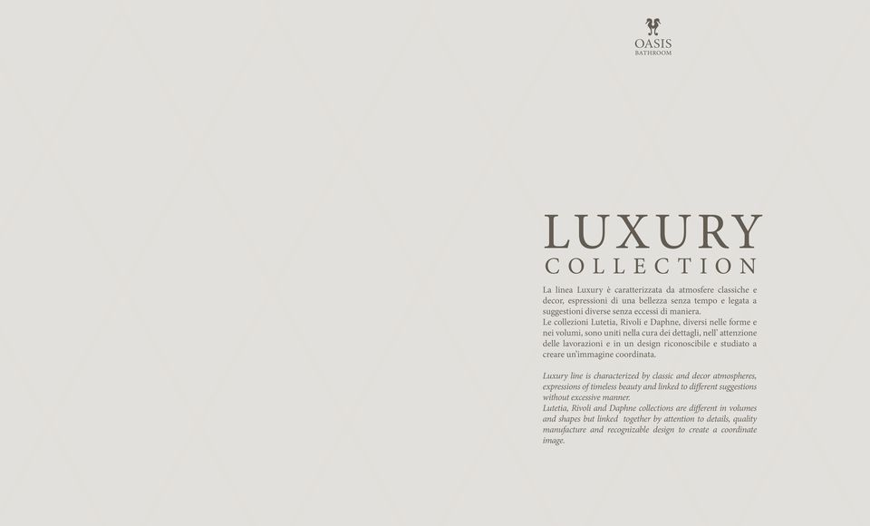 creare un immagine coordinata. Luxury line is characterized by classic and decor atmospheres, expressions of timeless beauty and linked to different suggestions without excessive manner.
