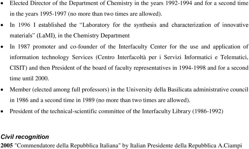 the use and application of information technology Services (Centro Interfacoltà per i Servizi Informatici e Telematici, CISIT) and then President of the board of faculty representatives in 1994-1998