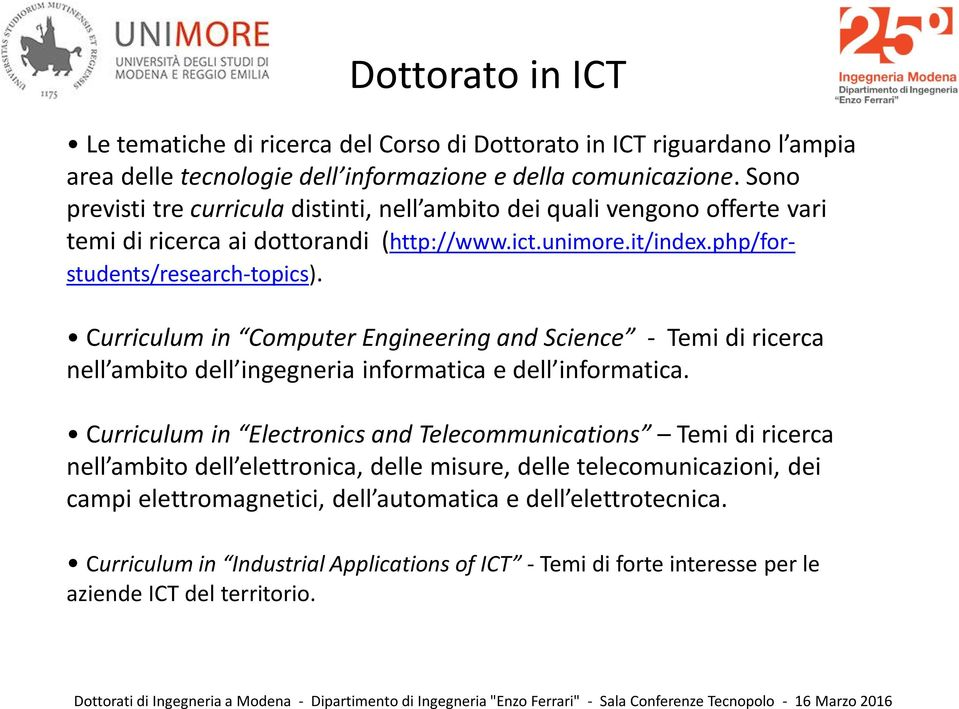 Curriculum in Computer Engineering and Science - Temi di ricerca nell ambito dell ingegneria informatica e dell informatica.