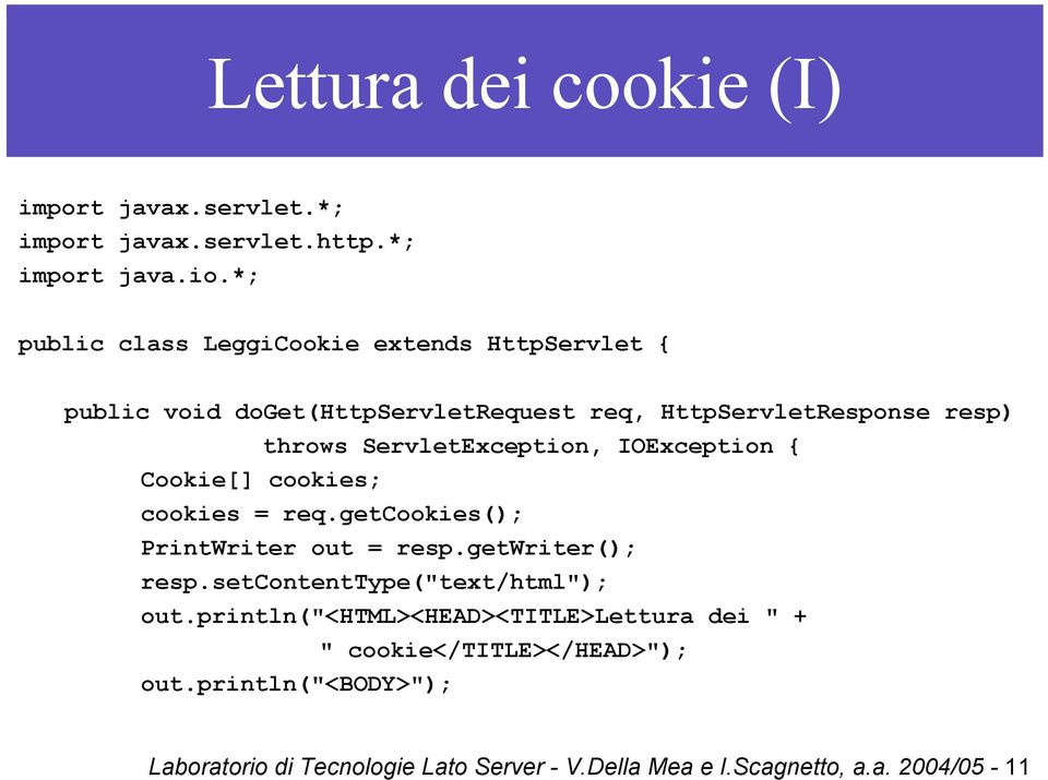 ServletException, IOException { Cookie[] cookies; cookies = req.getcookies(); PrintWriter out = resp.getwriter(); resp.