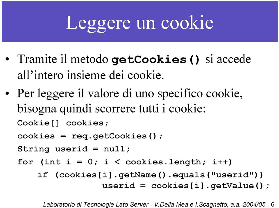 cookies = req.getcookies(); String userid = null; for (int i = 0; i < cookies.length; i++) if (cookies[i].