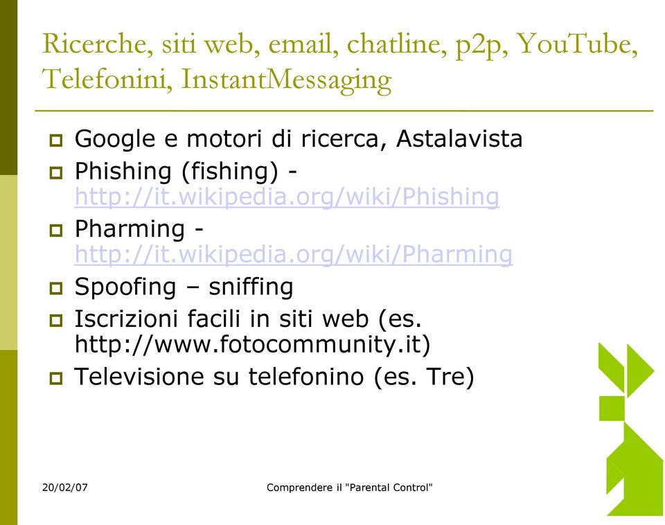org/wiki/phishing Pharming - http://it.wikipedia.