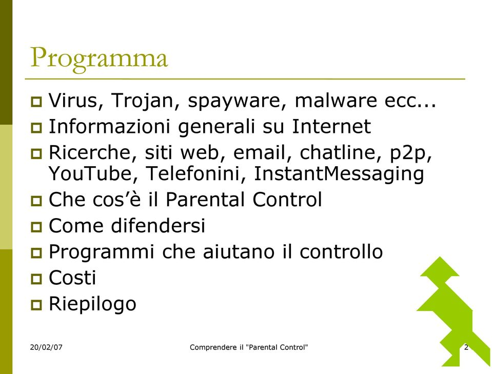 p2p, YouTube, Telefonini, InstantMessaging Che cos è il Parental Control