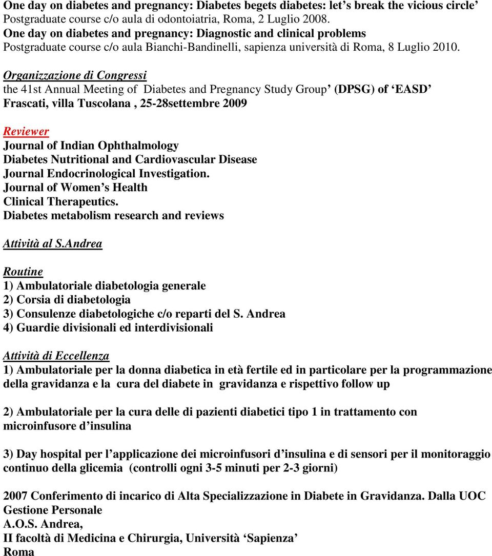 Organizzazione di Congressi the 41st Annual Meeting of Diabetes and Pregnancy Study Group (DPSG) of EASD Frascati, villa Tuscolana, 25-28settembre 2009 Reviewer Journal of Indian Ophthalmology