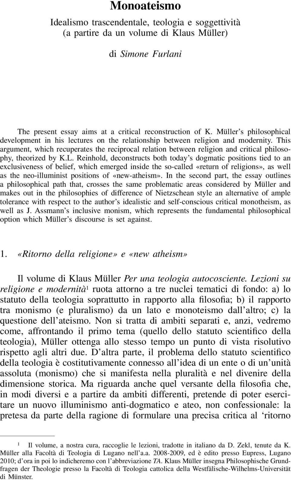 This argument, which recuperates the reciprocal relation between religion and critical philosophy, theorized by K.L.
