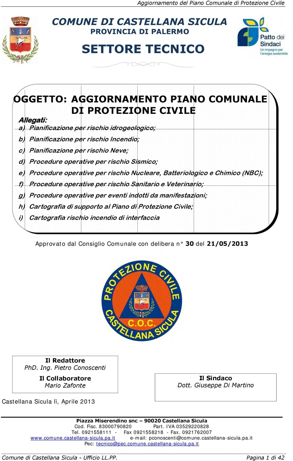 Nucleare, Batteriologico e Chimico (NBC); f) Procedure operative per rischio Sanitario e Veterinario; g) Procedure operative per eventi indotti da manifestazioni; h) Cartografia di supporto al Piano