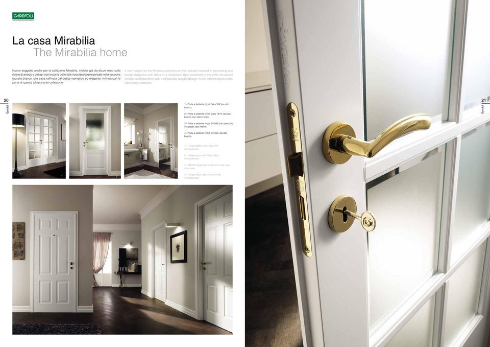 A new subject for the Mirabilia collection as well, already featured in decorating and design magazine with doors in a neoclassic style presented in the white lacquered version: a refi ned home with