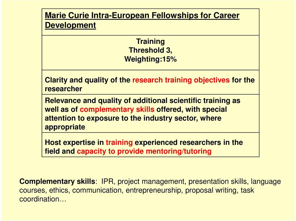 to the industry sector, where appropriate Host expertise in training experienced researchers in the field and capacity to provide mentoring/tutoring