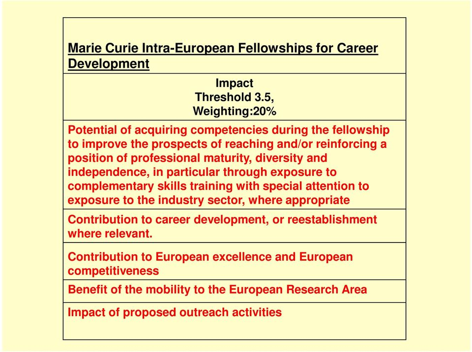 maturity, diversity and independence, in particular through exposure to complementary skills training with special attention to exposure to the industry sector,