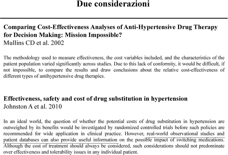 Due to this lack of conformity, it would be difficult, if not impossible, to compare the results and draw conclusions about the relative cost-effectiveness of different types of antihypertensive drug