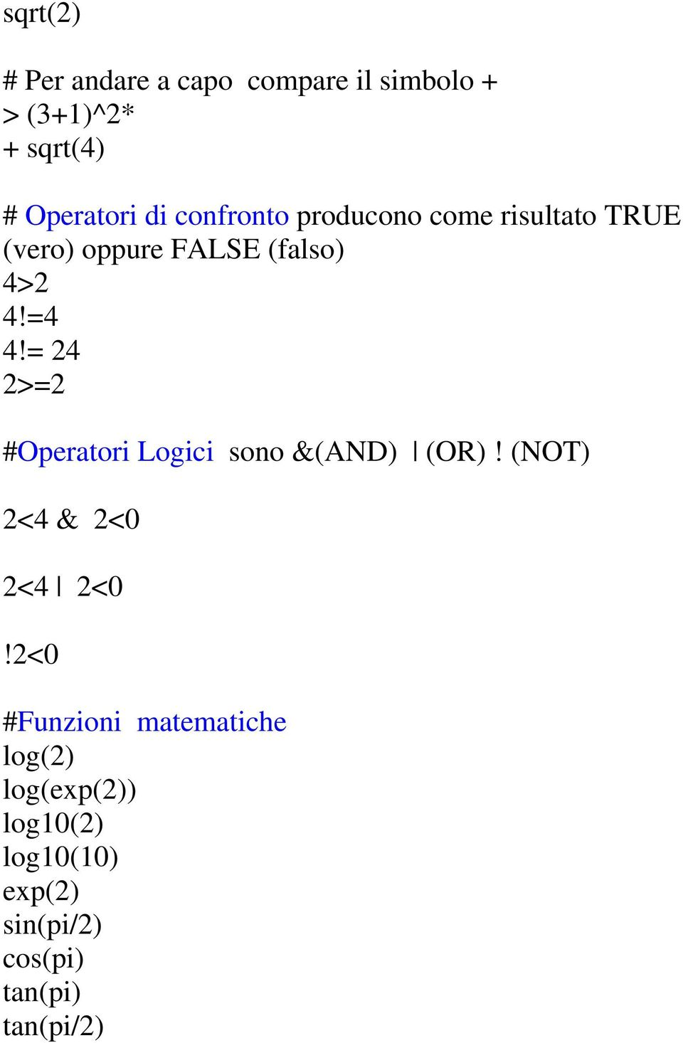 = 24 2>=2 #Operatori Logici sono &(AND) (OR)! (NOT) 2<4 & 2<0 2<4 2<0!