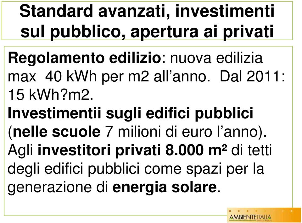 all anno. Dal 2011: 15 kwh?m2.