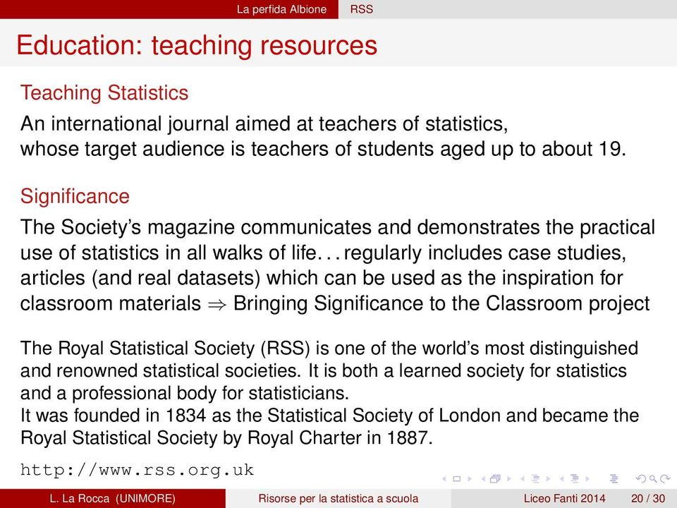 .. regularly includes case studies, articles (and real datasets) which can be used as the inspiration for classroom materials Bringing Significance to the Classroom project The Royal Statistical