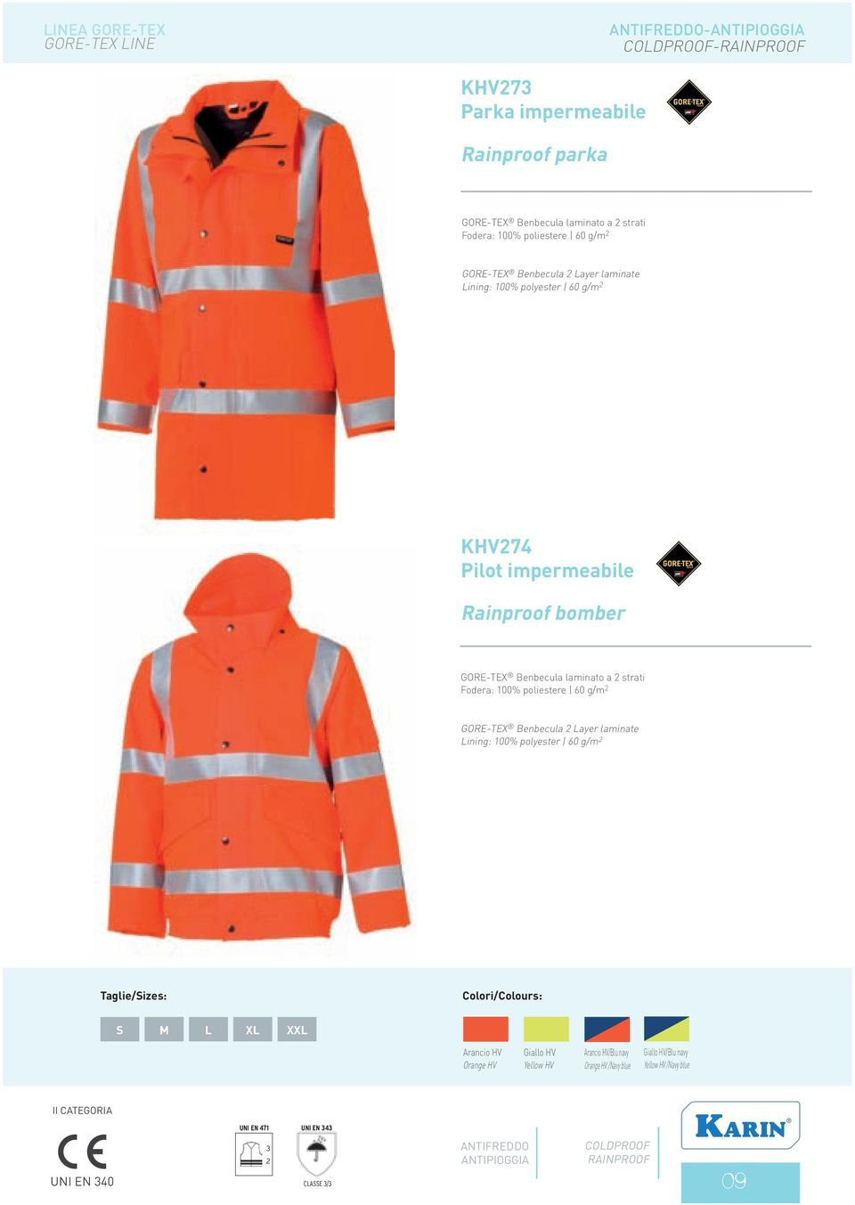 poliestere 60 g/m 2 GORE-TEX Benbecula 2 Layer laminate Lining: 100% polyester 60 g/m 2 Taglie/Sizes: Colori/Colours: S M L XL XXL Arancio HV Orange HV