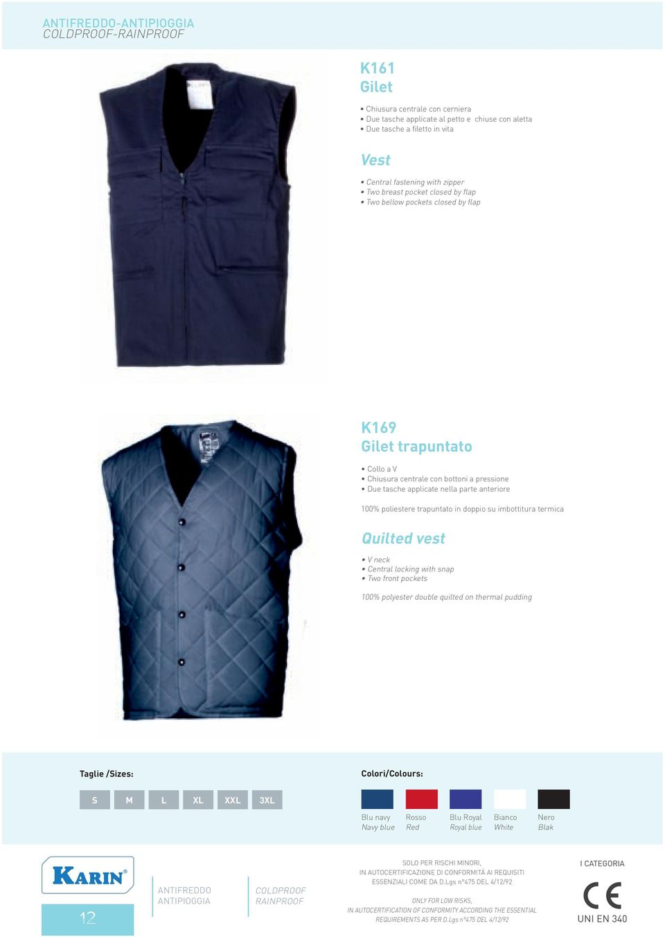 termica Quilted vest V neck Central locking with snap Two front pockets 100% polyester double quilted on thermal pudding Taglie /Sizes: Colori/Colours: S M L XL XXL 3XL Blu navy Navy blue Rosso Red