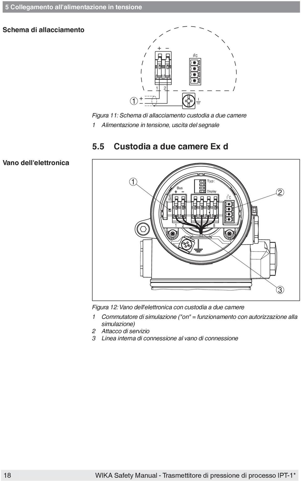 Bus Typ: Display I²C 2 1 2 5 6 7 8 Figura 12: Vano dell'elettronica con custodia a due camere 1 Commutatore di simulazione