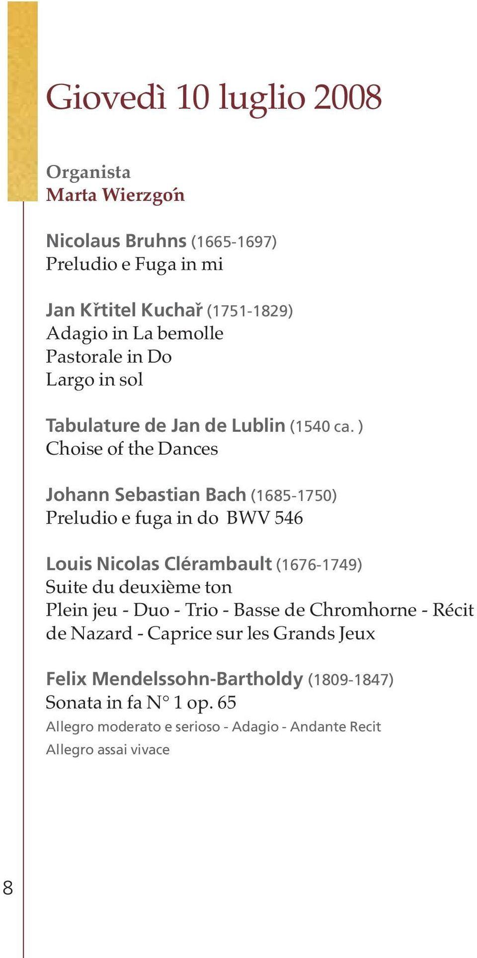 ) Choise of the Dances Johann Sebastian Bach (1685-1750) Preludio e fuga in do BWV 546 Louis Nicolas Clérambault (1676-1749) Suite du deuxième ton
