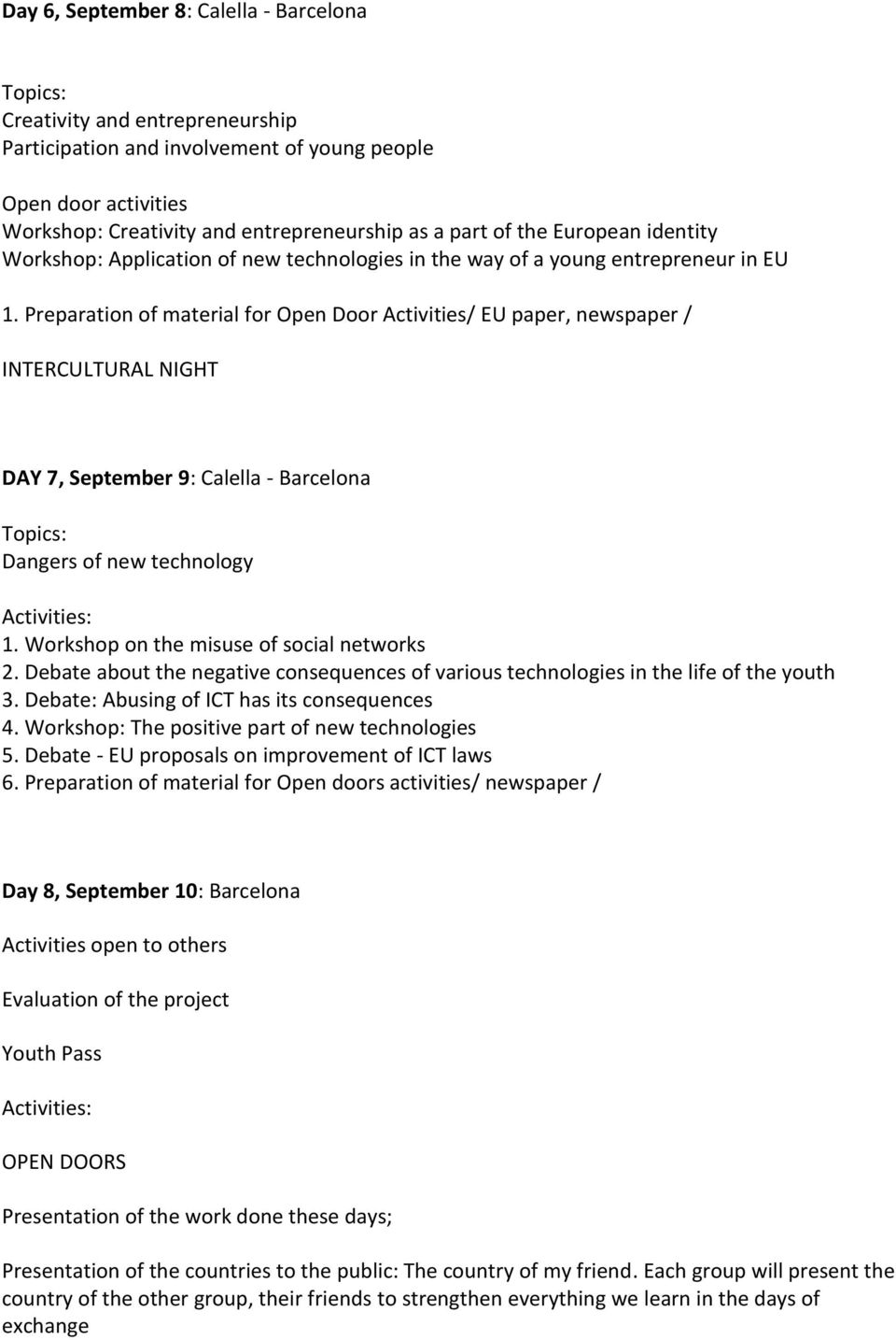 Preparation of material for Open Door Activities/ EU paper, newspaper / INTERCULTURAL NIGHT DAY 7, September 9: Calella - Barcelona Topics: Dangers of new technology Activities: 1.