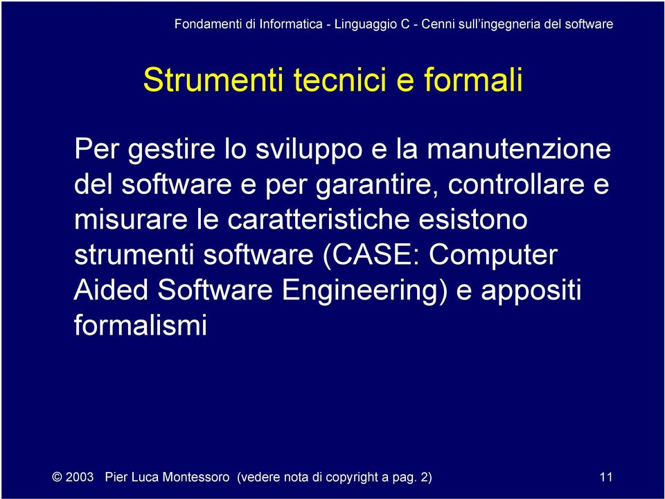 esistono strumenti software (CASE: Computer Aided Software Engineering) e