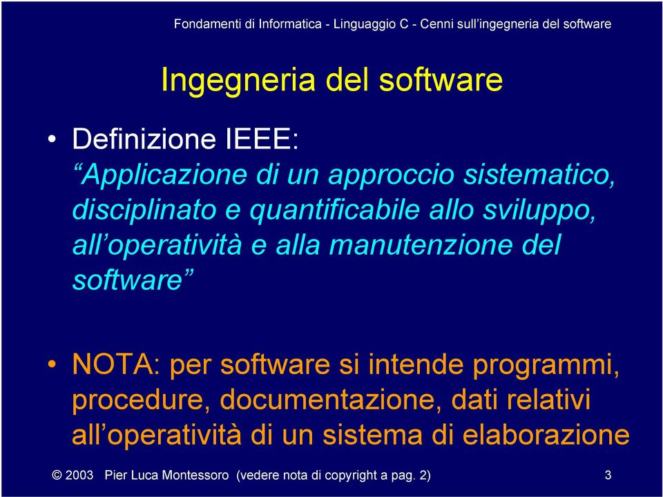 software NOTA: per software si intende programmi, procedure, documentazione, dati relativi