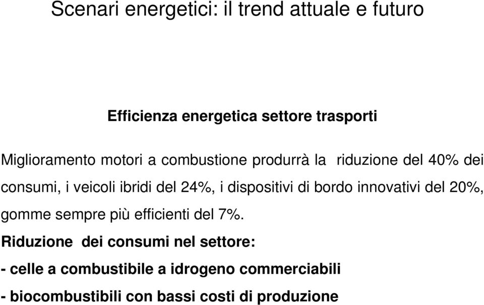 dispositivi di bordo innovativi del 20%, gomme sempre più efficienti del 7%.