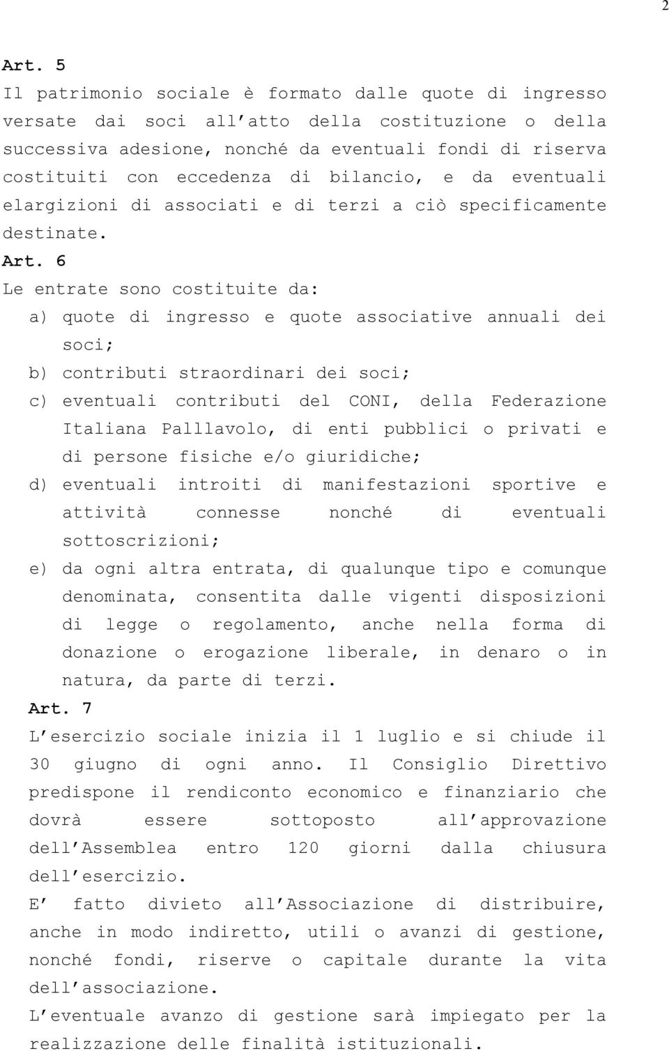 bilancio, e da eventuali elargizioni di associati e di terzi a ciò specificamente destinate. Art.