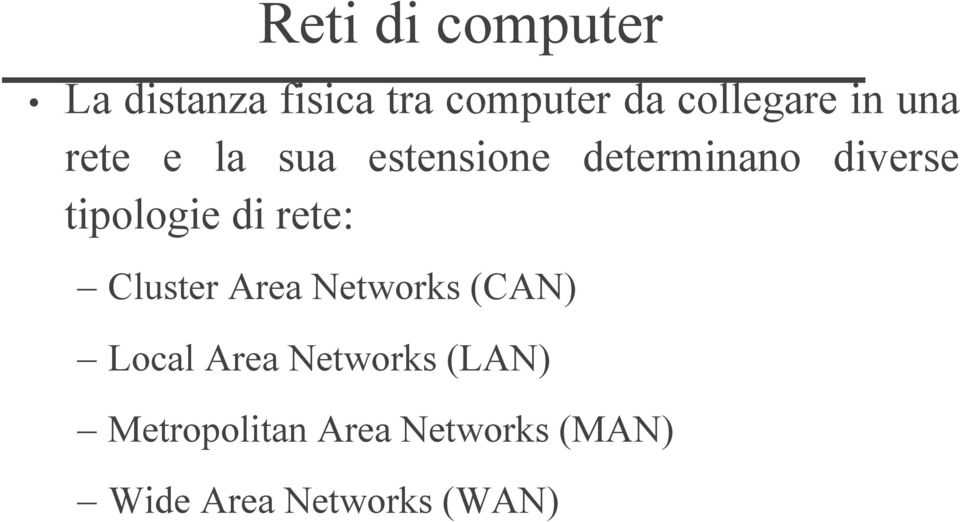 diverse tipologie di rete: Cluster Area Networks (CAN) Local