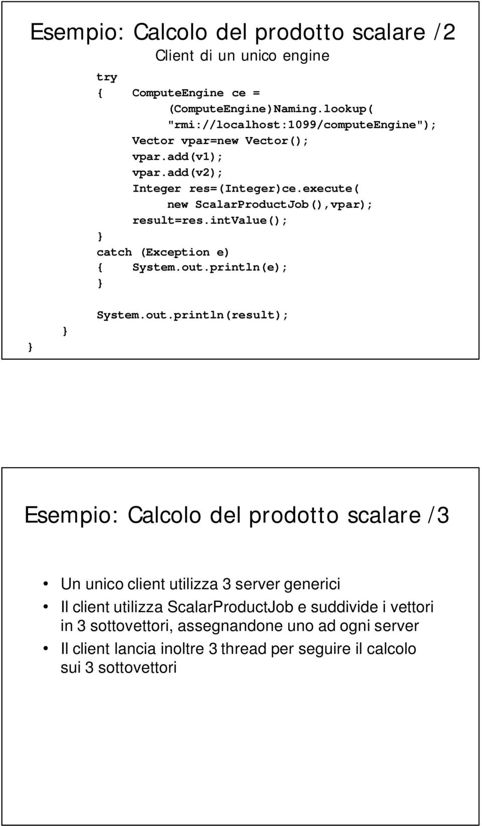 execute( new ScalarProductJob(),vpar); result=res.intvalue(); catch (Exception e) { System.out.