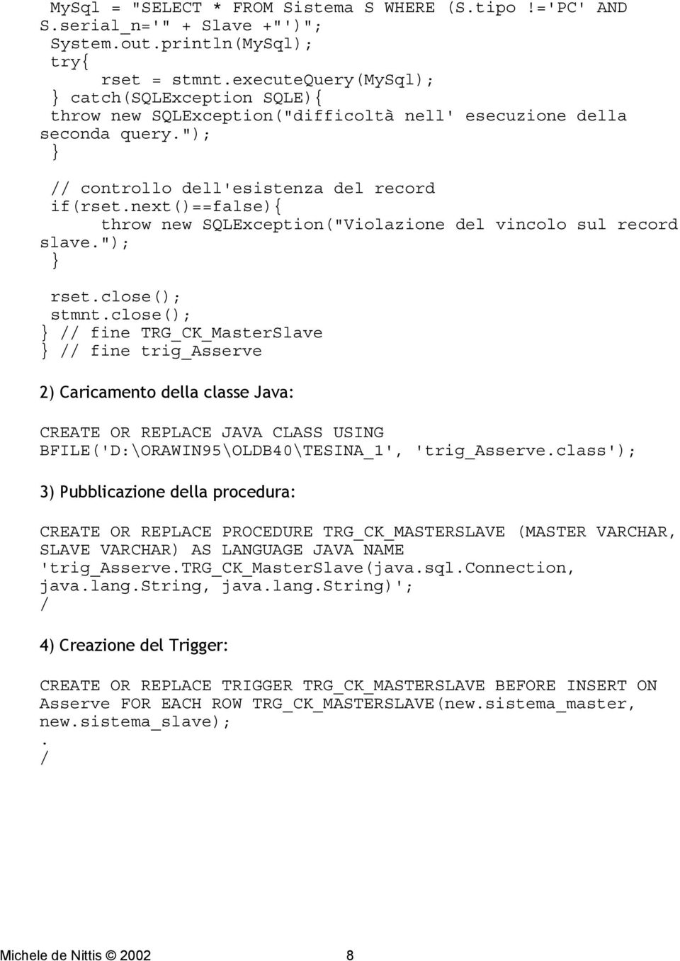 "next()==false){ throw new SQLException(""Violazione del vincolo sul record slave.""); rset.close(); stmnt."