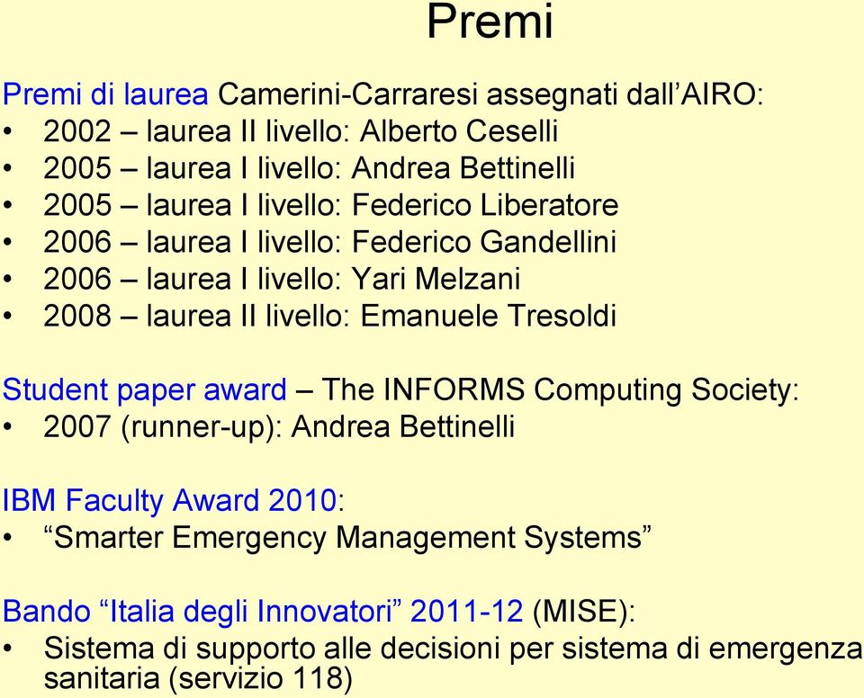Emanuele Tresoldi Student paper award The INFORMS Computing Society: 2007 (runner-up): Andrea Bettinelli IBM Faculty Award 2010: Smarter Emergency