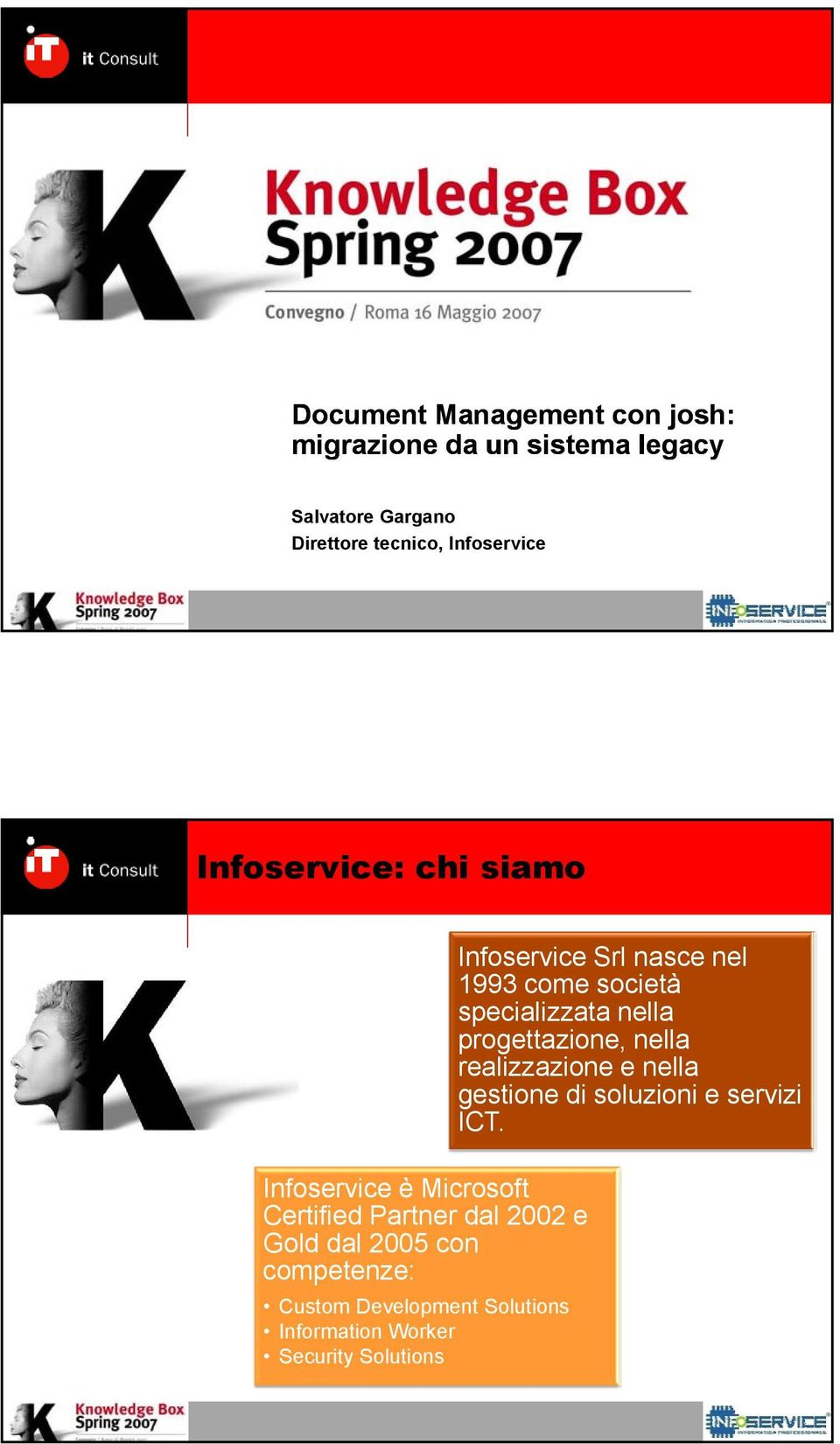 competenze: Custom Development Solutions Information Worker Security Solutions Infoservice Srl nasce nel
