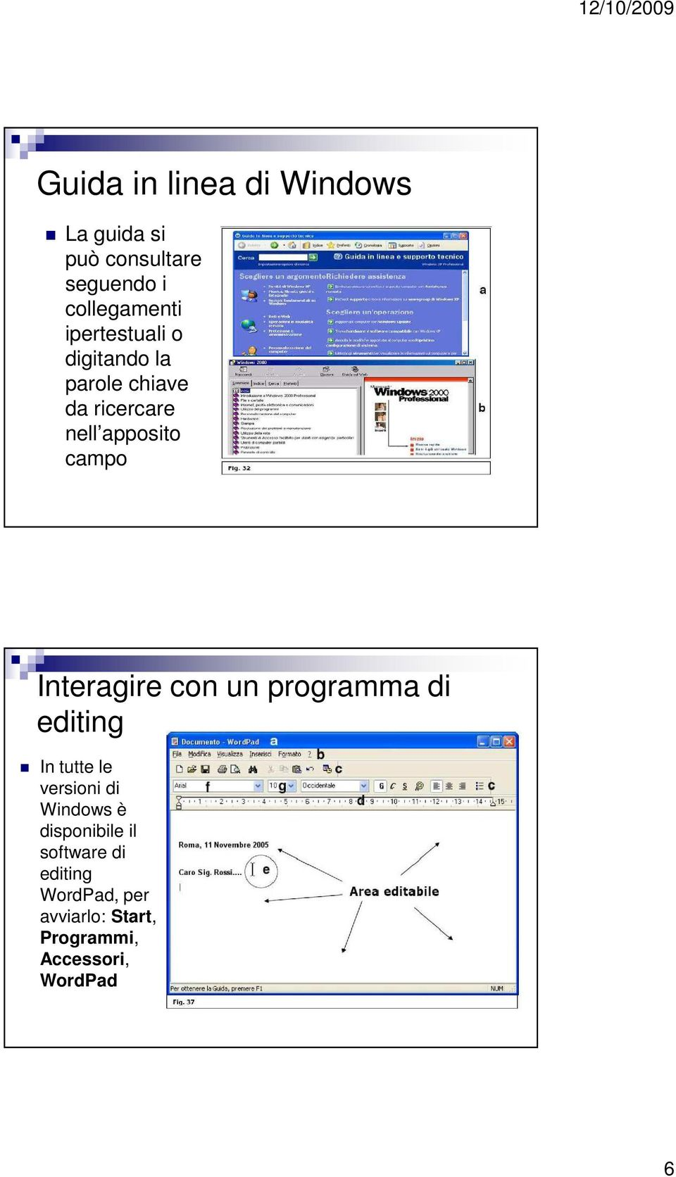 Interagire con un programma di editing In tutte le versioni di Windows è