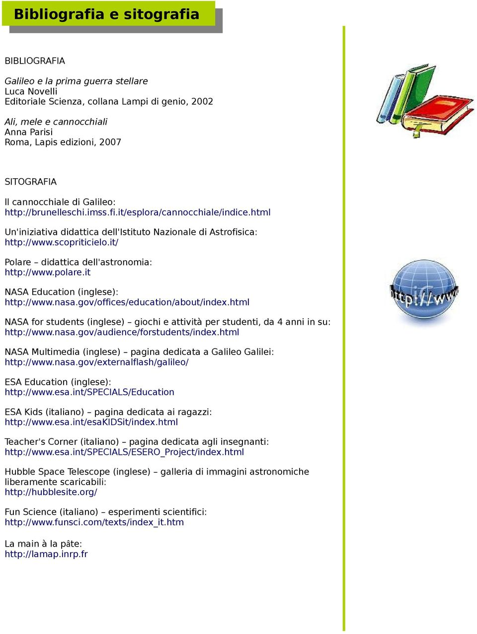 it/ Polare didattica dell'astronomia: http://www.polare.it NASA Education (inglese): http://www.nasa.gov/offices/education/about/index.
