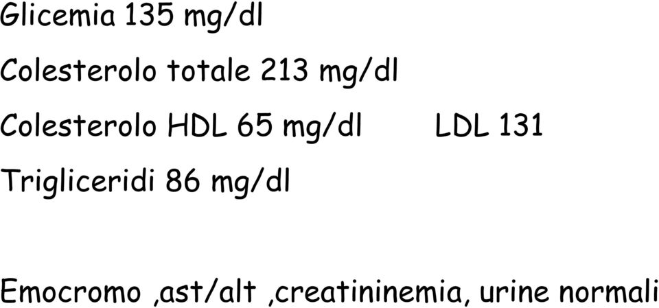 mg/dl LDL 131 Trigliceridi 86 mg/dl