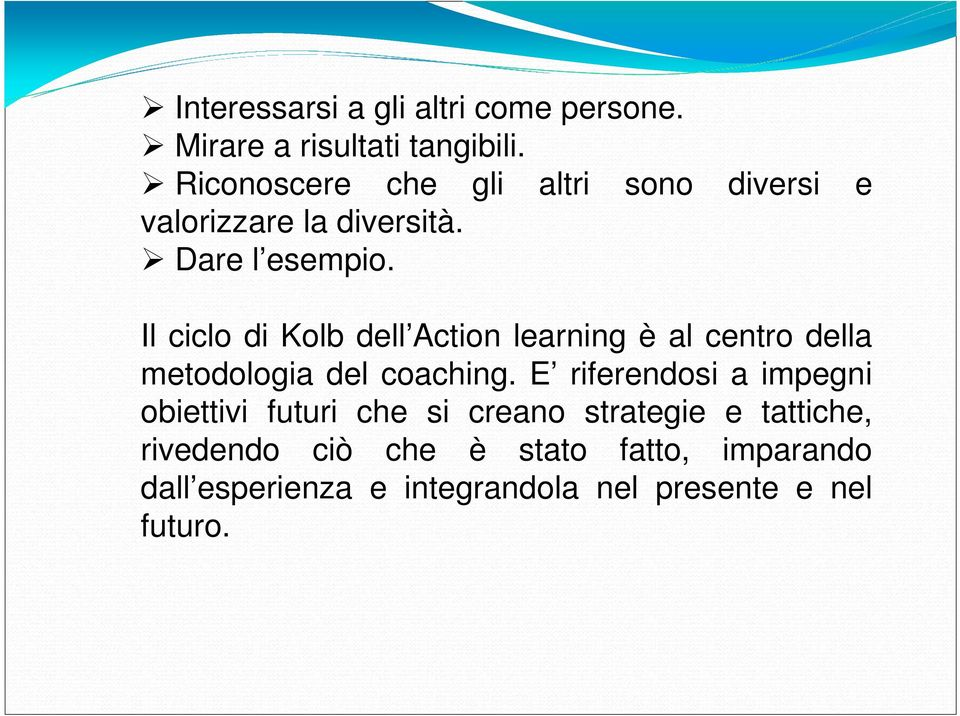 Il ciclo di Kolb dell Action learning è al centro della metodologia del coaching.