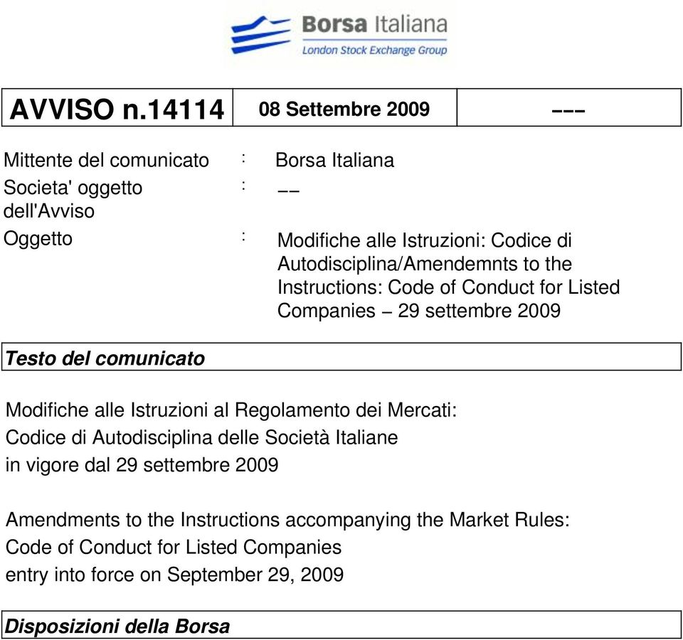 Autodisciplina/Amendemnts to the Instructions: Code of Conduct for Listed Companies 29 settembre 2009 Testo del comunicato Modifiche alle