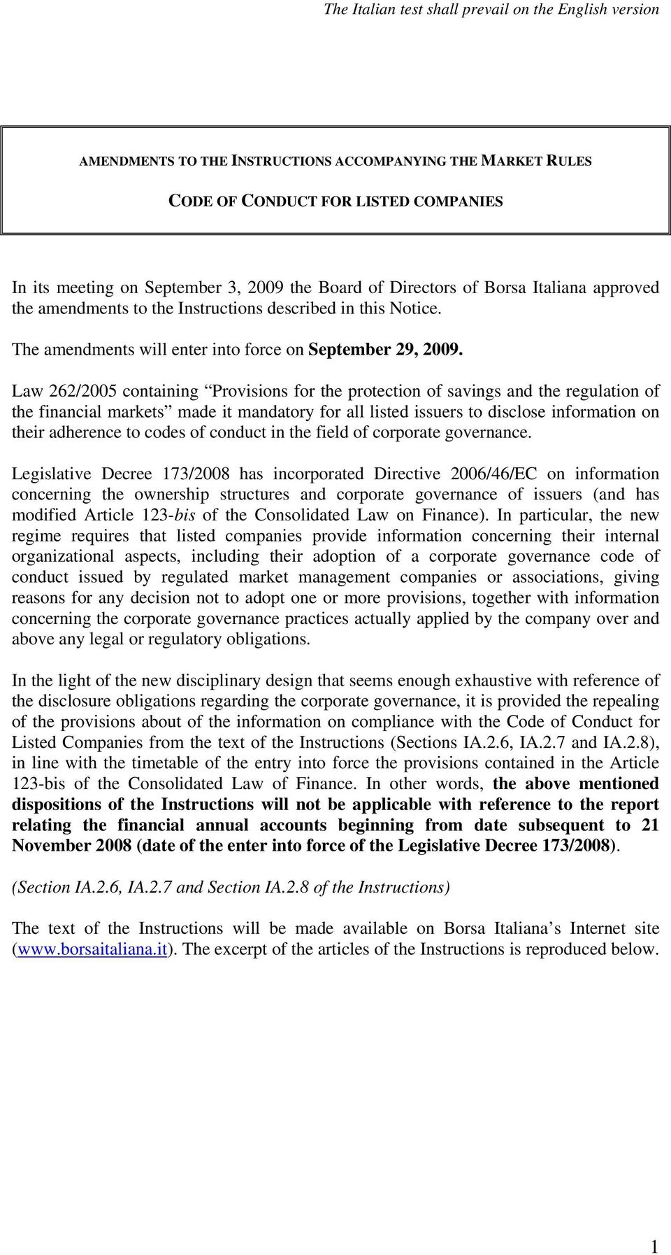Law 262/2005 containing Provisions for the protection of savings and the regulation of the financial markets made it mandatory for all listed issuers to disclose information on their adherence to