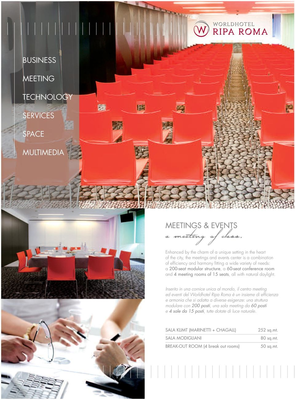 200-seat modular structure, a 60-seat conference room and 4 meeting rooms of 15 seats, all with natural daylight.